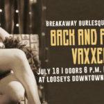 Breakaway Burlesque at Looseys July 18 2021